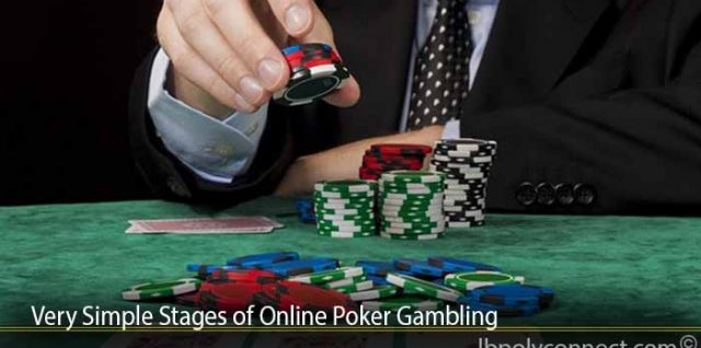 Very Simple Stages of Online Poker Gambling